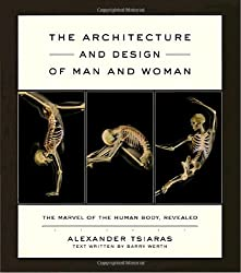 The Architecture and Design of Man and Woman: The Marvel of the Human Body, Revealed