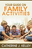Your Guide On Family Activities: Planning Successful Family Activities, Budget-Friendly Family Activities And The Importance Of Family Activities In Creating ... Meaningful Family Moments (English Edition)