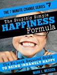 The Stupidly Simple Happiness Formula...