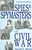 Spies and Spymasters of the Civil War: Revised and Expanded Edition