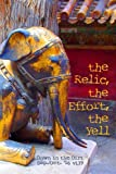 img - for the Relic, the Effort, the Yell: