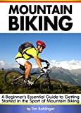 Search : Mountain Biking: A Beginner's Essential Guide to Getting Started in the Sport of Mountain Biking ( MTB )