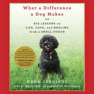 What a Difference a Dog Makes: Big Lessons on Life, Love and Healing from a Small Pooch | [Dana Jennings]