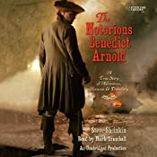 The Notorious Benedict Arnold: A True Story of Adventure, Heroism & Treachery | [Steve Sheinkin]