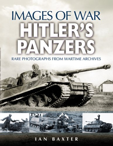 Hitler's Panzers: Rare Photographs from Wartime Acrchives (Images of War Series)