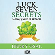 Luck Seven Secrets (       UNABRIDGED) by Henry Osal Narrated by Alex Warner