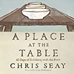 A Place at the Table: 40 Days of Solidarity with the Poor | Chris Seay