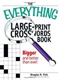 Douglas R. Fink The Everything Large-Print Crosswords Book: Bigger and Better than ever! (Everything: Sports and Hobbies)