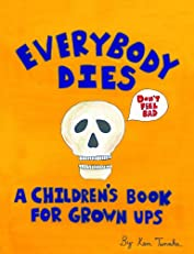 Everybody Dies- A Children's Book for Grown Ups