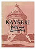 img - for Kayseri. Ville Aux Mausolees book / textbook / text book
