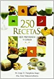 250 RECETAS QUE PREVIENEN Y CURAN