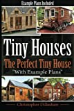 img - for Tiny Houses: The Perfect Tiny House, With Tiny House Example Plans (Tiny Houses, Tiny House Living, Tiny Homes, Tiny Home living, Small Home, Small ... House Plans, Small House Plans) (Volume 1) book / textbook / text book