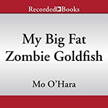 My Big Fat Zombie Goldfish (       UNABRIDGED) by Mo O'Hara Narrated by Christopher Gebauer