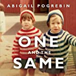 One and the Same: My Life as an Identical Twin and What I've Learned About Everyone's Struggle to Be Singular | Abigail Pogrebin