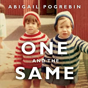 One and the Same: My Life as an Identical Twin and What I've Learned About Everyone's Struggle to Be Singular | [Abigail Pogrebin]