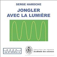 Jongler avec la lumière - Une exploration du monde quantique Discours Auteur(s) : Serge Harroche Narrateur(s) : Serge Harroche