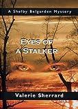 Eyes of a Stalker: A Shelby Belgarden Mystery (Shelby Belgarden Mysteries)