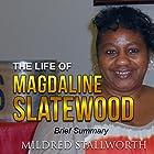 The Life of Magdaline Slatewood: Brief Summary Hörbuch von Mildred Stallworth Gesprochen von: Jennifer Shevlin-Nichols