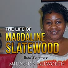 The Life of Magdaline Slatewood: Brief Summary Audiobook by Mildred Stallworth Narrated by Jennifer Shevlin-Nichols