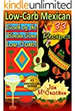 Low-Carb Mexican: South of the Border Gone Low Carb! 33 Recipes (Low Carb Cookin')