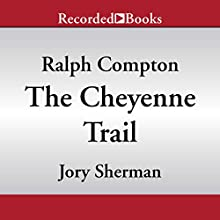The Cheyenne Trail: A Ralph Compton Novel Audiobook by Jory Sherman, Ralph Compton Narrated by Norman Dietz