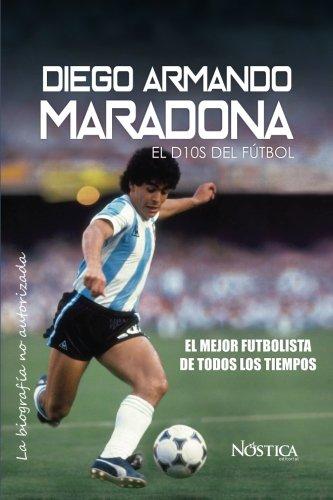 Diego Armando Maradona: El Dios del Futbol  [Nostica Editorial] (Tapa Blanda)