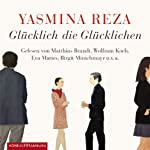 Glücklich die Glücklichen | Yasmina Reza
