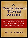 img - for A Thousand Times More - A prayer plan to receive all that God wants for you. book / textbook / text book