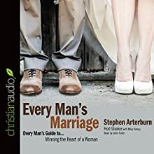 Every Man's Marriage: An Every Man's Guide to Winning the Heart of a Woman (       ABRIDGED) by Stephen Arterburn, Fred Stoeker Narrated by John Fuller