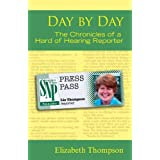Day by Day: The Chronicles of a Hard of Hearing Reporter (Deaf Lives Series, Vol. 7) ~ Elizabeth Thompson