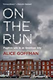 Alice Goffman On the Run: Fugitive Life in an American City