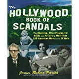 The Hollywood Book of Scandals : The Shocking, Often Disgraceful Deeds and Affairs of Over 100 American Movie...
