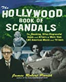 img - for The Hollywood Book of Scandals : The Shocking, Often Disgraceful Deeds and Affairs of Over 100 American Movie and TV Idols book / textbook / text book