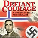 Defiant Courage: A WWII Epic of Escape and Endurance (       UNABRIDGED) by Astrid Karlson Scott, Tore Haug Narrated by Peter Altschuler