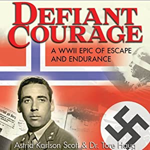 Defiant Courage: A WWII Epic of Escape and Endurance | [Astrid Karlson Scott, Tore Haug]