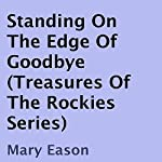 Standing on the Edge of Goodbye: Treasures of the Rockies, Book 1 | Mary Eason