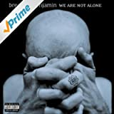 We Are Not Alone [Explicit]