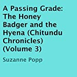 A Passing Grade: The Honey Badger and the Hyena: Chitundu Chronicles, Book 3 | Suzanne Popp