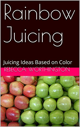 Rainbow Juicing: Juicing Ideas Based on Color by rEbecca worthington