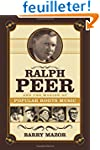Ralph Peer and the Making of Popular...