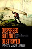 Dispersed but Not Destroyed: A History of the Seventeenth-Century Wendat People