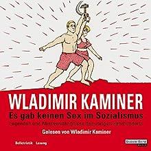 Es gab keinen Sex im Sozialismus Hörbuch von Wladimir Kaminer Gesprochen von: Wladimir Kaminer