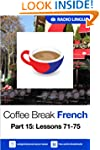 Coffee Break French 15: Lessons 71-75...