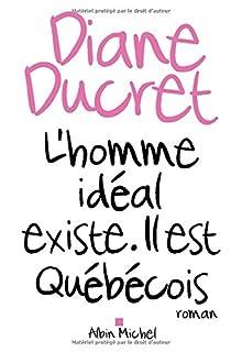 L'homme idéal existe : il est québécois, Ducret, Diane
