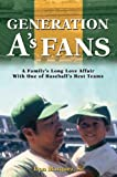 Generation A's Fans: A Family's Long Love Affair With One of Baseball's Best Teams