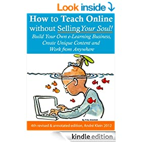 How to Teach Online Without Selling Your Soul: Build Your Own e-Learning Business, Create Unique Content And Work From Anywhere