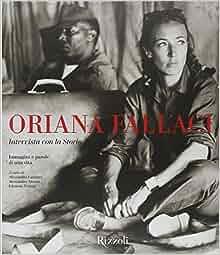 Oriana Fallaci. Intervista con la Storia. Immagini e parole di una