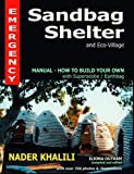 Emergency Sandbag Shelter and Eco-Village: Manual-How to Build Your Own with Superadobe/Earthbags