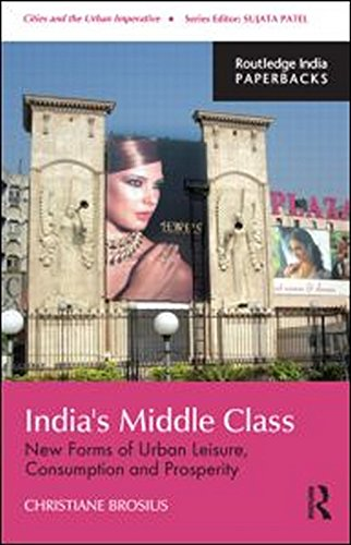 India's  Middle Class: New Forms of Urban Leisure, Consumption and Prosperity (Cities and the Urban Imperative)