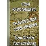 Pläsierchen und Odeur 1.Teil Weltreisen (German Edition)